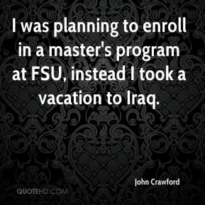 I was planning to enroll in a master's program at FSU, instead I took a vacation to Iraq.