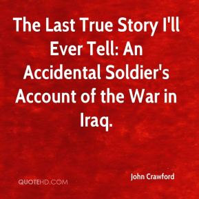 The Last True Story I'll Ever Tell: An Accidental Soldier's Account of the War in Iraq.