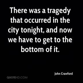 There was a tragedy that occurred in the city tonight, and now we have to get to the bottom of it.