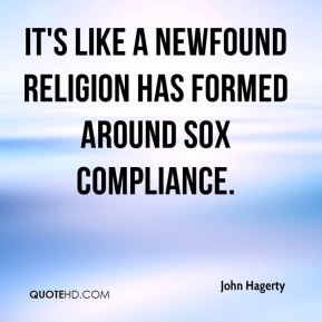 John Hagerty  - It's like a newfound religion has formed around SOX compliance.