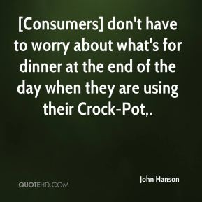[Consumers] don't have to worry about what's for dinner at the end of the day when they are using their Crock-Pot.