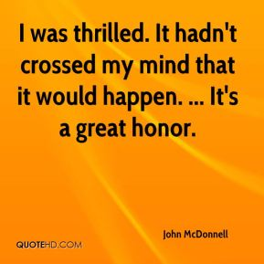 John McDonnell  - I was thrilled. It hadn't crossed my mind that it would happen. ... It's a great honor.