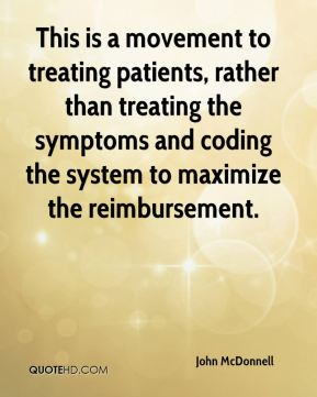 This is a movement to treating patients, rather than treating the symptoms and coding the system to maximize the reimbursement.