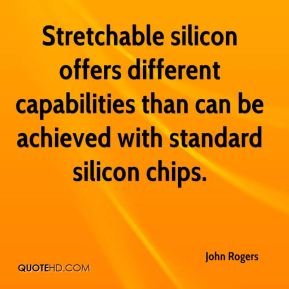 John Rogers  - Stretchable silicon offers different capabilities than can be achieved with standard silicon chips.
