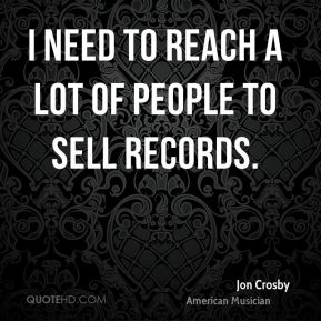 I need to reach a lot of people to sell records.