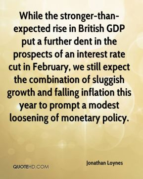 Jonathan Loynes  - While the stronger-than-expected rise in British GDP put a further dent in the prospects of an interest rate cut in February, we still expect the combination of sluggish growth and falling inflation this year to prompt a modest loosening of monetary policy.
