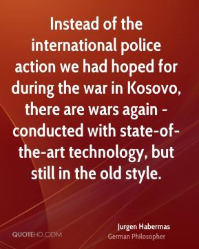 Instead of the international police action we had hoped for during the war in Kosovo, there are wars again - conducted with state-of-the-art technology, but still in the old style.