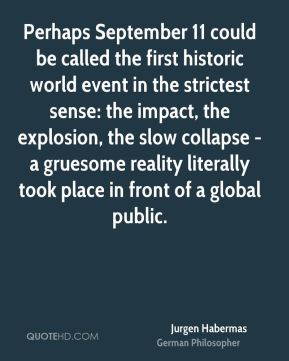 Perhaps September 11 could be called the first historic world event in the strictest sense: the impact, the explosion, the slow collapse - a gruesome reality literally took place in front of a global public.
