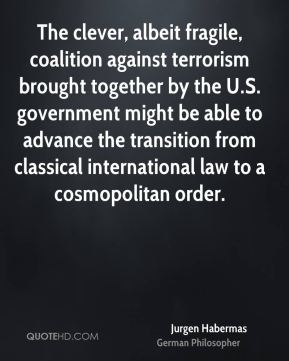 The clever, albeit fragile, coalition against terrorism brought together by the U.S. government might be able to advance the transition from classical international law to a cosmopolitan order.