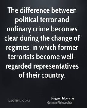 The difference between political terror and ordinary crime becomes clear during the change of regimes, in which former terrorists become well-regarded representatives of their country.