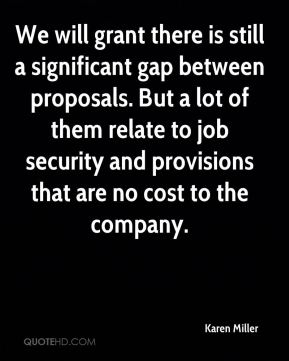 Karen Miller  - We will grant there is still a significant gap between proposals. But a lot of them relate to job security and provisions that are no cost to the company.