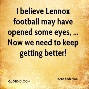 I believe Lennox football may have opened some eyes, ... Now we need to keep getting better!
