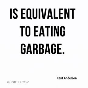 is equivalent to eating garbage.