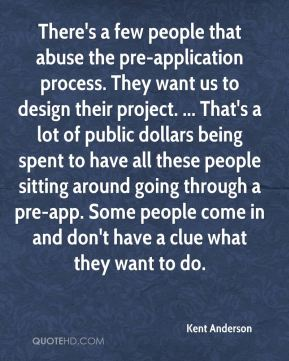 There's a few people that abuse the pre-application process. They want us to design their project. ... That's a lot of public dollars being spent to have all these people sitting around going through a pre-app. Some people come in and don't have a clue what they want to do.