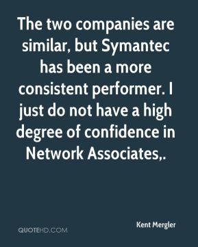 Kent Mergler  - The two companies are similar, but Symantec has been a more consistent performer. I just do not have a high degree of confidence in Network Associates.