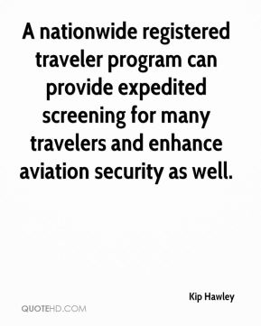 Kip Hawley  - A nationwide registered traveler program can provide expedited screening for many travelers and enhance aviation security as well.
