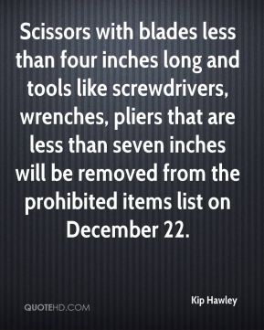 Scissors with blades less than four inches long and tools like screwdrivers, wrenches, pliers that are less than seven inches will be removed from the prohibited items list on December 22.