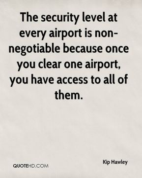 The security level at every airport is non-negotiable because once you clear one airport, you have access to all of them.