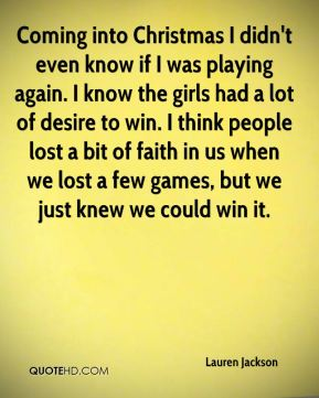 Coming into Christmas I didn't even know if I was playing again. I know the girls had a lot of desire to win. I think people lost a bit of faith in us when we lost a few games, but we just knew we could win it.