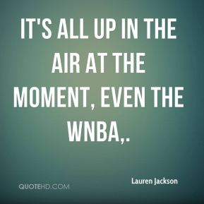 It's all up in the air at the moment, even the WNBA.