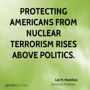 Lee H. Hamilton - Protecting Americans from nuclear terrorism rises above politics.