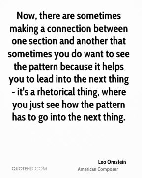Now, there are sometimes making a connection between one section and another that sometimes you do want to see the pattern because it helps you to lead into the next thing - it's a rhetorical thing, where you just see how the pattern has to go into the next thing.