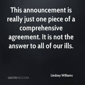Lindsey Williams  - This announcement is really just one piece of a comprehensive agreement. It is not the answer to all of our ills.