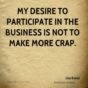 Lisa Bonet - My desire to participate in the business is not to make more crap.
