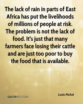 Louis Michel  - The lack of rain in parts of East Africa has put the livelihoods of millions of people at risk. The problem is not the lack of food. It's just that many farmers face losing their cattle and are just too poor to buy the food that is available.