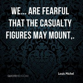 Louis Michel  - We... are fearful that the casualty figures may mount.