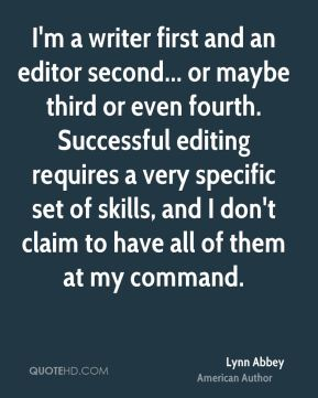 Lynn Abbey - I'm a writer first and an editor second... or maybe third or even fourth. Successful editing requires a very specific set of skills, and I don't claim to have all of them at my command.