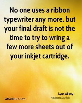Lynn Abbey - No one uses a ribbon typewriter any more, but your final draft is not the time to try to wring a few more sheets out of your inkjet cartridge.