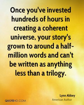 Once you've invested hundreds of hours in creating a coherent universe, your story's grown to around a half-million words and can't be written as anything less than a trilogy.