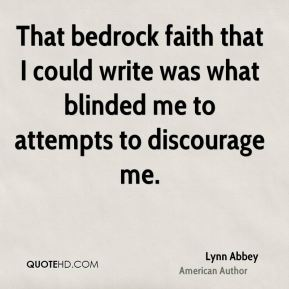 That bedrock faith that I could write was what blinded me to attempts to discourage me.