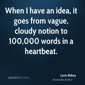 When I have an idea, it goes from vague, cloudy notion to 100,000 words in a heartbeat.