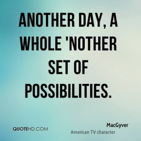 Another day, a whole 'nother set of possibilities.