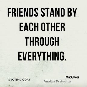 Friends stand by each other through everything.