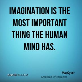 Imagination is the most important thing the human mind has.