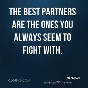 The best partners are the ones you always seem to fight with.