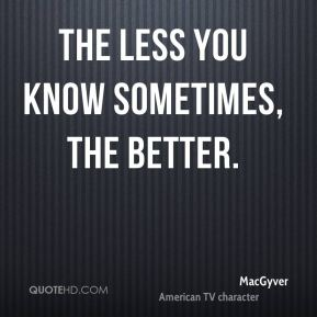 The less you know sometimes, the better.