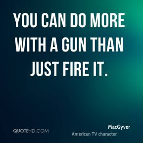 You can do more with a gun than just fire it.