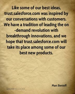 Marc Benioff  - Like some of our best ideas, trust.salesforce.com was inspired by our conversations with customers. We have a tradition of leading the on-demand revolution with breakthrough innovations, and we hope that trust.salesforce.com will take its place among some of our best new products.