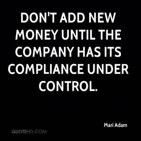 Mari Adam  - Don't add new money until the company has its compliance under control.