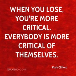 Mark Clifford  - When you lose, you're more critical. Everybody is more critical of themselves.
