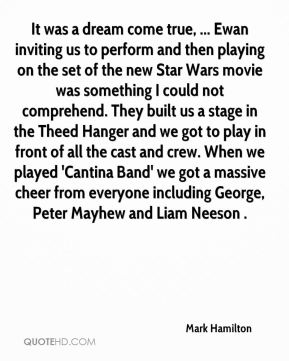 Mark Hamilton  - It was a dream come true, ... Ewan inviting us to perform and then playing on the set of the new Star Wars movie was something I could not comprehend. They built us a stage in the Theed Hanger and we got to play in front of all the cast and crew. When we played 'Cantina Band' we got a massive cheer from everyone including George, Peter Mayhew and Liam Neeson .