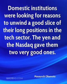 Masayoshi Okamoto  - Domestic institutions were looking for reasons to unwind a good slice of their long positions in the tech sector. The yen and the Nasdaq gave them two very good ones.