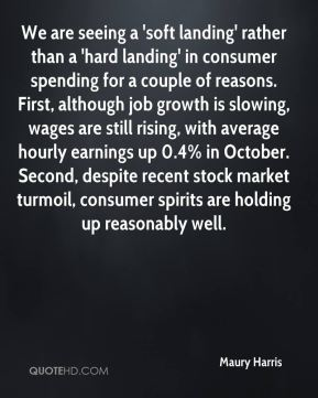 We are seeing a 'soft landing' rather than a 'hard landing' in consumer spending for a couple of reasons. First, although job growth is slowing, wages are still rising, with average hourly earnings up 0.4% in October. Second, despite recent stock market turmoil, consumer spirits are holding up reasonably well.