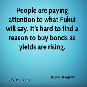 People are paying attention to what Fukui will say. It's hard to find a reason to buy bonds as yields are rising.