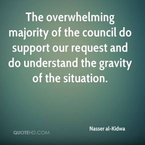 Nasser al-Kidwa  - The overwhelming majority of the council do support our request and do understand the gravity of the situation.