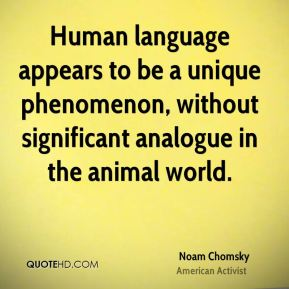 Human language appears to be a unique phenomenon, without significant analogue in the animal world.